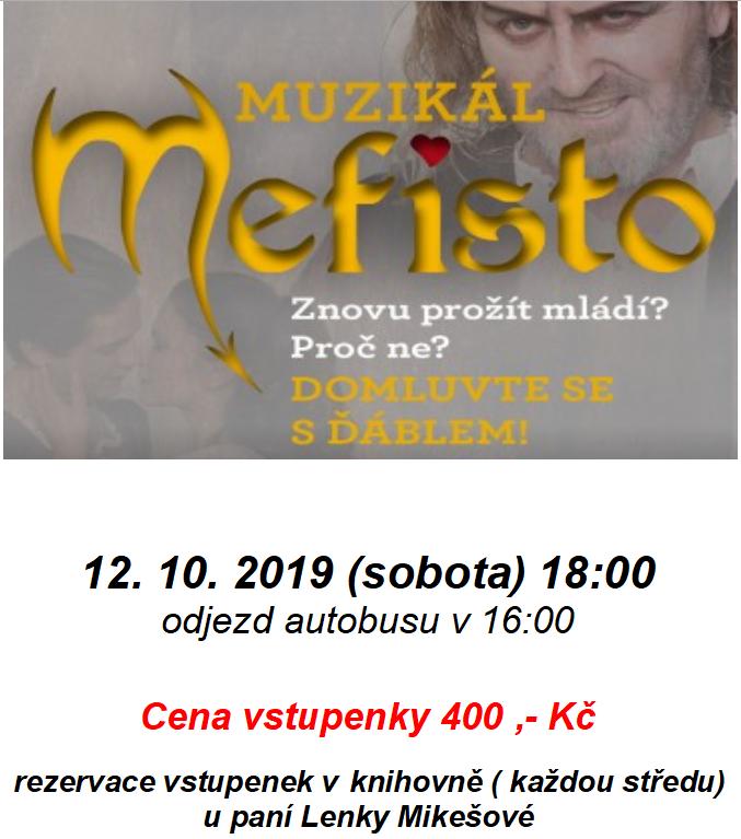 Muzikál MEFISTO 12.10.2019 (sobota) 18:00 odjezd autobusu v 16:00 Cena vstupenky 400,- Kč rezervace vstupenek v knihovně (každou středu) u paní Lenky Mikešové