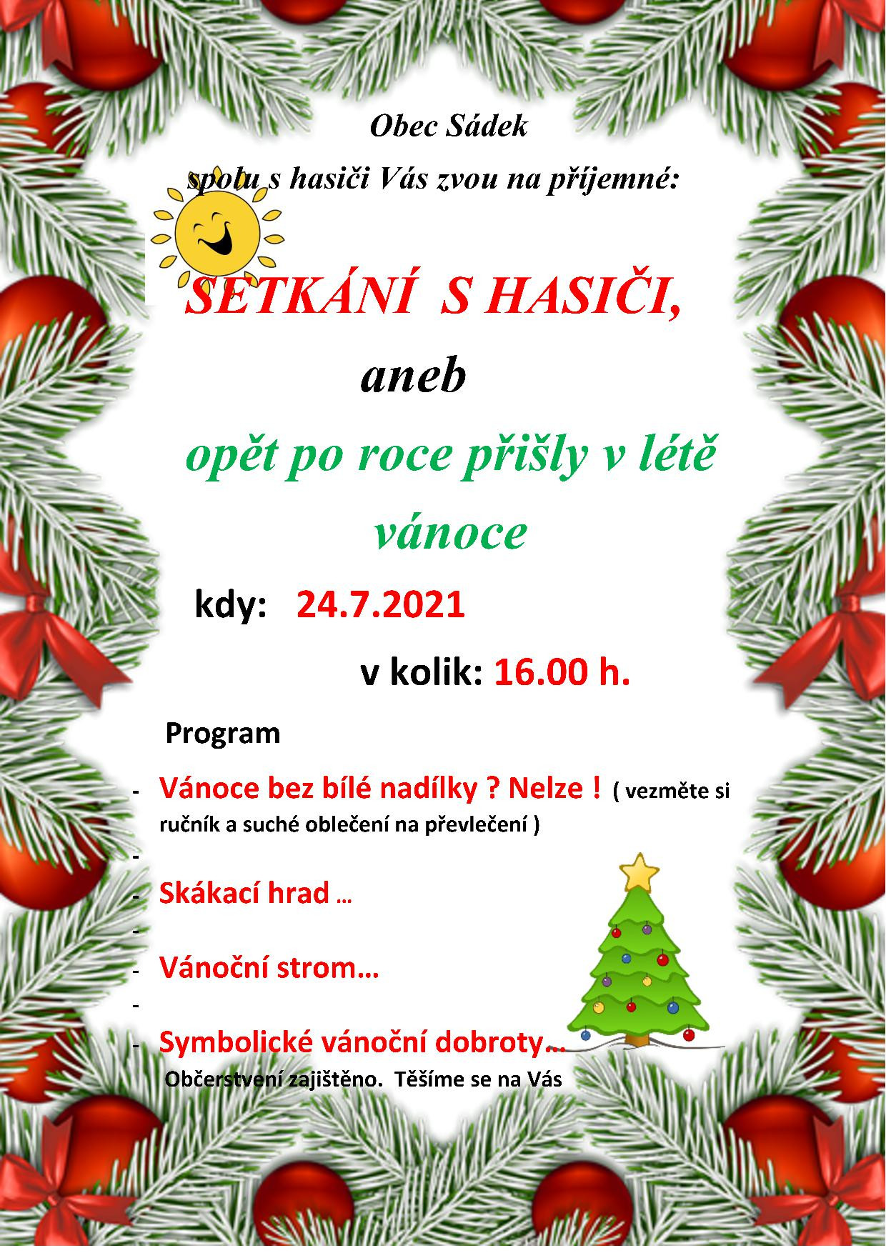 Obec Sádek spolu shasiči Vás zvou na příjemné SETKÁNÍ  SHASIČI, aneb opět po roce přišly vlétě vánoce kdy:24.7.2021 vkolik: 16.00 h.